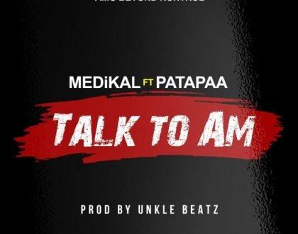 (Audio) Medikal Drops New Banger Dubbed 'Talk To Am' Feat. Patapaa Amisty