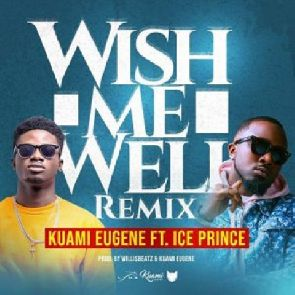 Kuami Eugene 'Wish Me Well'Remix Feat Ice Prince(Listen)