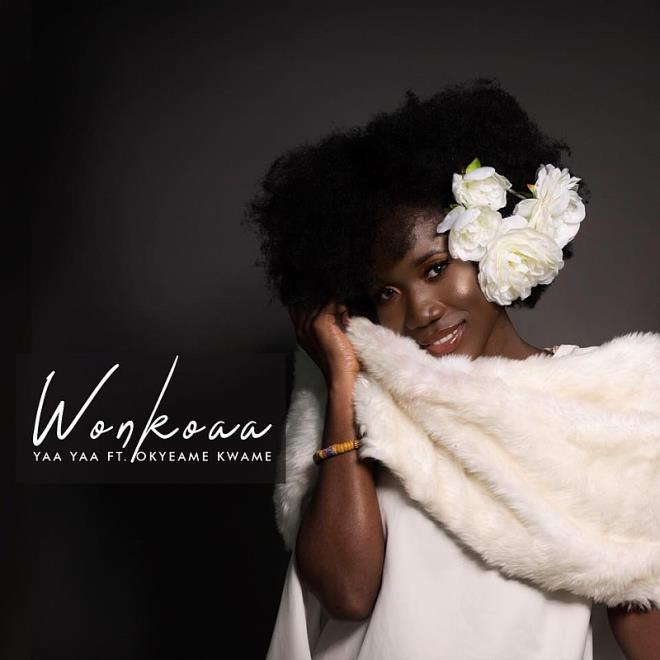 "Yaa Yaa Drops New Single ""Wonkoaa"" Featuring Okyeame Kwame"