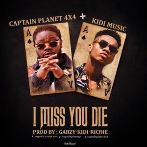 Captain Planet (4X4) – I Miss You Die Ft. KiDi (Prod. By Garzy, KiDi & Richie)