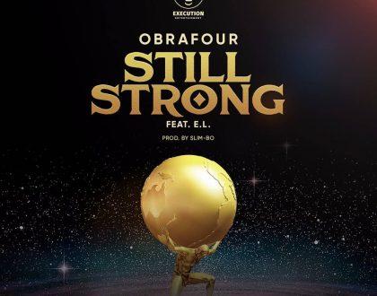 Obrafuor's 'Still Strong' Featuring E.L Premieres Tomorrow Dec, 05