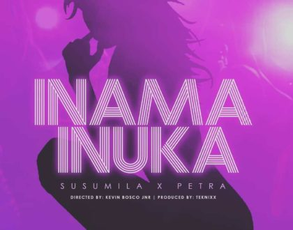 Inama Inuka; Susumila is back featuring Petra