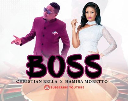 Boss by Christian Bella ft Hamisa Mobetto