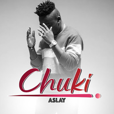 Aslay has a new jam dubbed Chuki