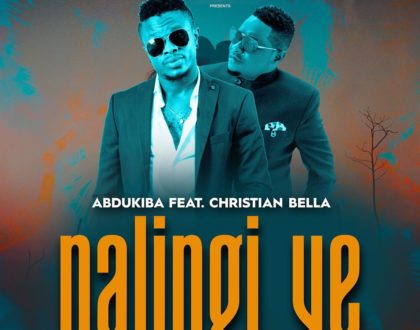 Nalingi Ye By Abdu Kiba ft Christian Bella