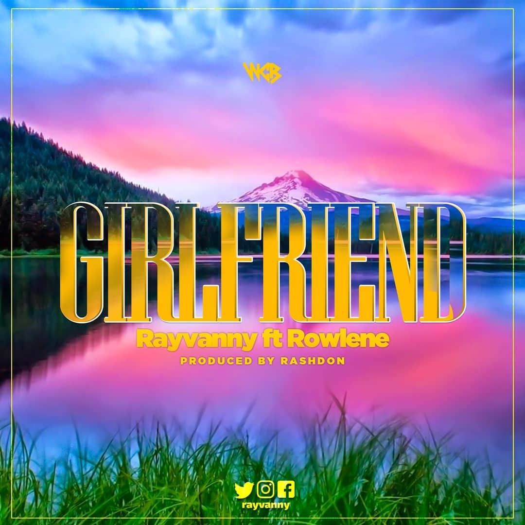 Rayvanny features Rowlene in his new jam 'Girlfriend'