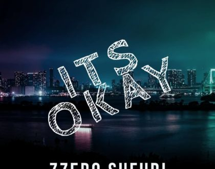 Zzero Sufuri says 'Its Ok' in new jam it is a hit