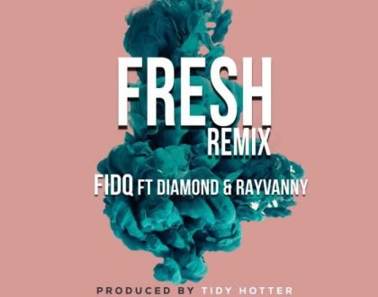 Fid Q Ft. Diamond Platnumz & Rayvanny - Fresh (Remix)