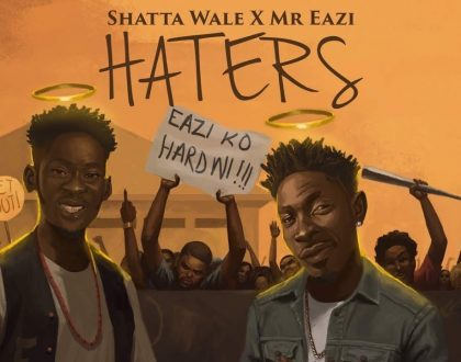 Shatta Wale ft. Mr. Eazi - Haters
