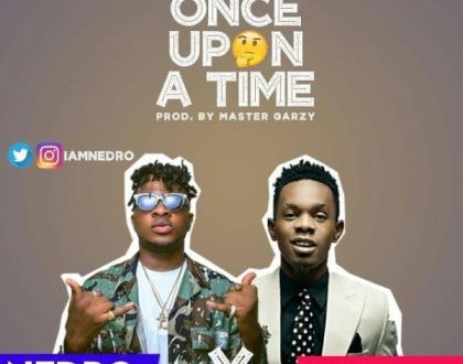 Nedro - Once Upon A Time Ft. Patoranking