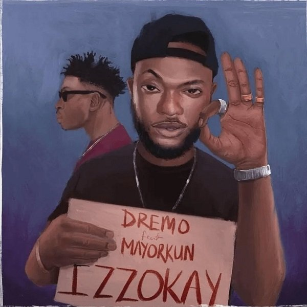Dremo – Izzokay ft. Mayorkun