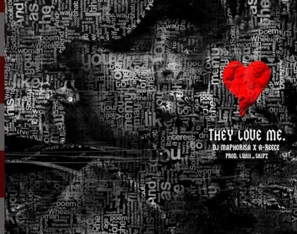 A-Reece & DJ Maphorisa – They Love Me