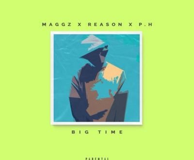 Maggz – Big Time ft. Reason & P.H.