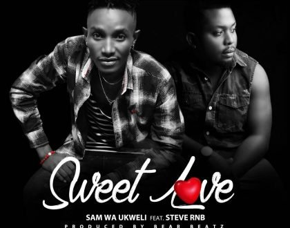 Sam Wa Ukweli - Sweet Love Ft. Steve RNB