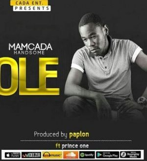 Mamcada Hadsome – Ole Ft. Prince