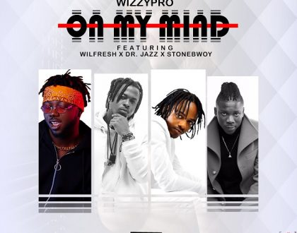 Wizzypro – On My Mind Ft. Wilfresh, & Stonebwoy