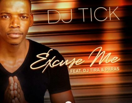 DJ Tick – Excuse Me Ft. DJ Tira & Paras