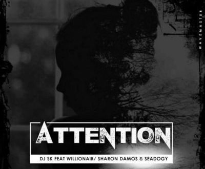 DJ SK – Attention ft. Willionair ,Sharon Damos & Seadogy