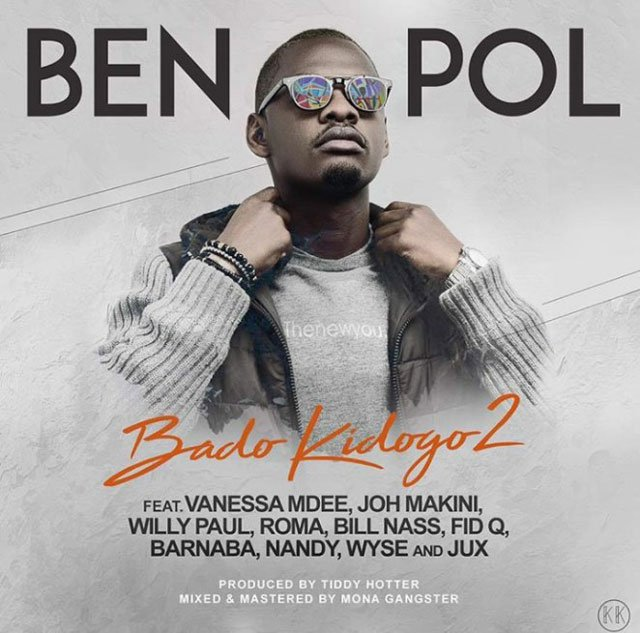 Ben Pol – Bado Kidogo 2 Ft. Joh Makini, Jux, Fid Q, Nandy, Barnaba, Roma, Bill Nass, Willy Paul & Wyse