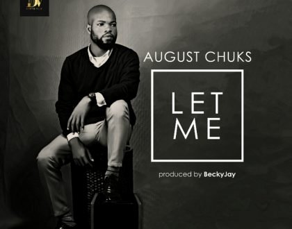 August Chuks - Let Me