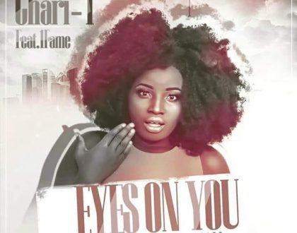 Chari T – Eyes On You ft. 1Fame