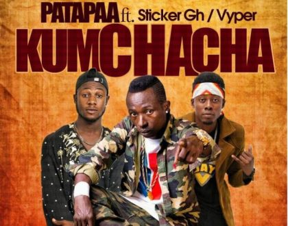 Patapaa – Kumchacha Ft. Sticker & Vyper