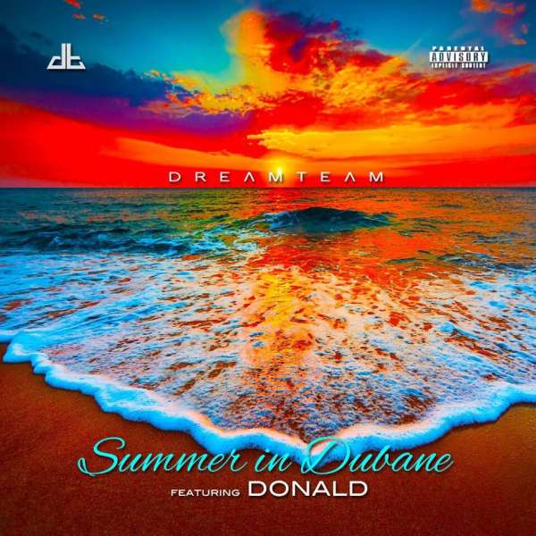 DreamTeam – Summer In Dubane Ft. Donald