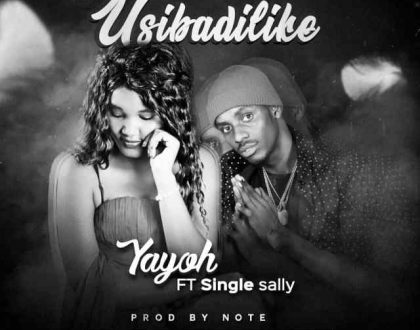 Yayo – Usibadilike ft. Single Sally