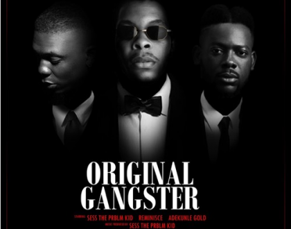Sess - Original Gangster Ft. Reminisce & Adekunle Gold