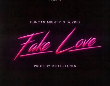 Duncan Mighty x Wizkid – Fake Love