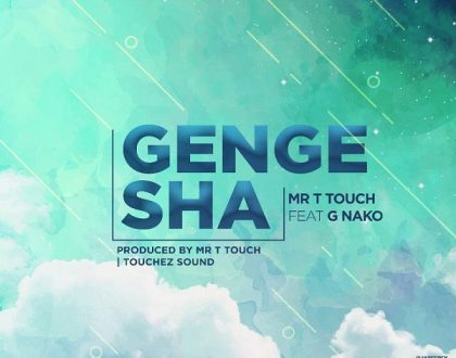 G Nako – Gengesha ft. Mr. T Touch