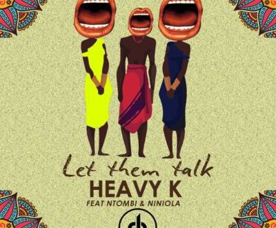 Heavy K – Let Them Talk ft. Niniola & Ntombi