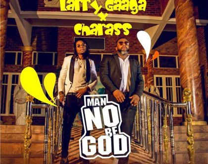 Larry Gaaga – Man No Be God Ft. Charass