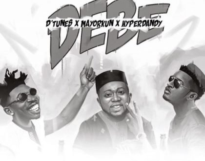 D'TUNES – DEBE FT. MAYORKUN & HYPERDANDY
