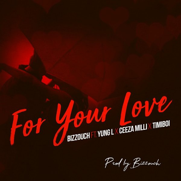 Bizzouch – For Your Love Ft. Yung L, Ceeza Milli & Timiboi
