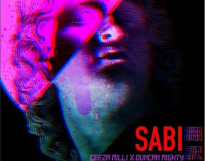 Ceeza Milli – Sabi Ft. Duncan Mighty