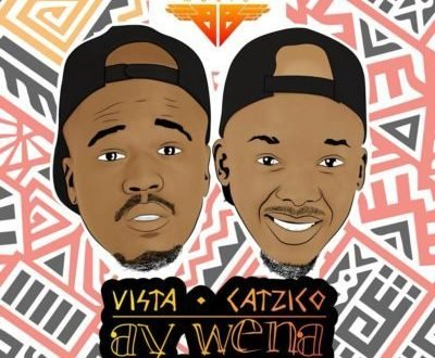 Vista & Catzico - Ay Wena ft. Mlindo The Vocalist & LaSoulMates