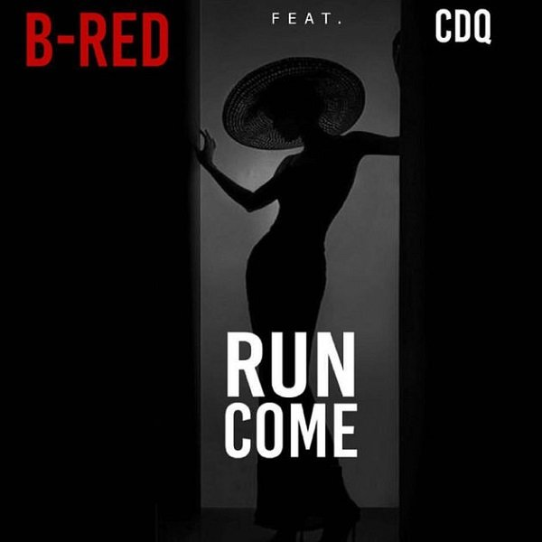 B-Red - Run Come Ft. CDQ