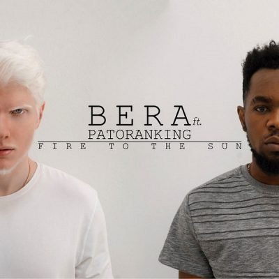 DOWNLOAD mp3: BERA – Fire To The Sun ft  Patoranking