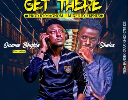 Quame bhyble – Get There ft. Lil sheka