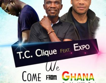 T.C Clique – We Come from Ghana ft. Expo