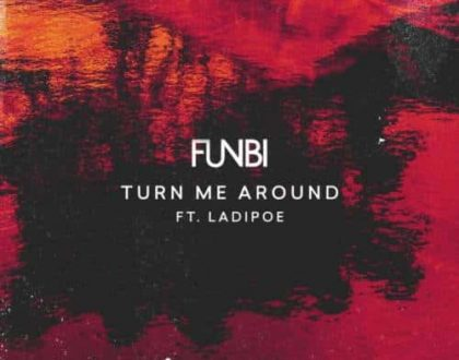 Funbi – Turn Me Around ft. Ladipoe