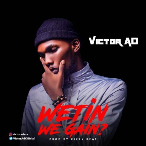 Victor AD - Wetin We Gain