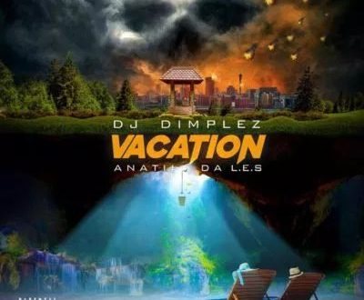 DJ Dimplez - Vacation ft. Anatii & Da L.E.S