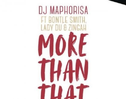 DJ Maphorisa – More Than That ft. Bontle Smith, Lady Du, Zingah