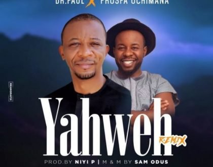Dr. Paul – Yahweh (Remix) ft. Prospa Ochimana