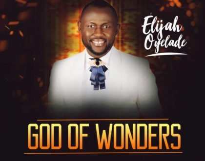 Elijah Oyelade – God Of Wonders