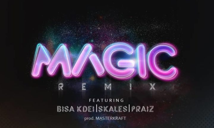 DJ J Masta – Magic (Remix) ft. Bisa Kdei X Skales X Praiz