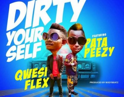 Qwesi Flex – Dirty Yourself Feat. Patapaa