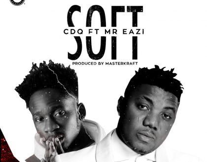 CDQ - SOFT ft. Mr. Eazi